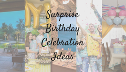 7 Surprise Birthday Ideas to make it Unforgettable